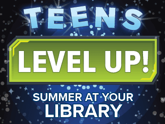 Teens Level Up! Summer Reading at Your Library.